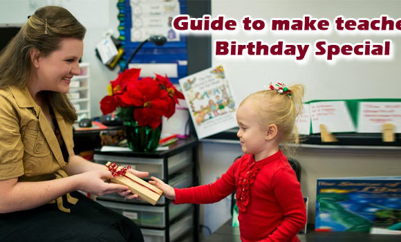 5 Tips to Make Your Teacher's Birthday Special in Classroom